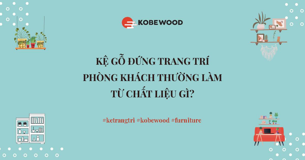 Kệ gỗ đứng trang trí phòng khách thường làm từ chất liệu gì?